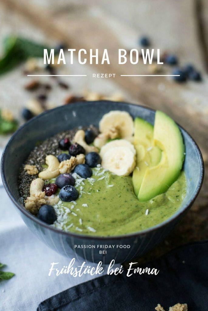 Matcha Bowl Rezept  Passion Friday Food Frühstück bei Emma